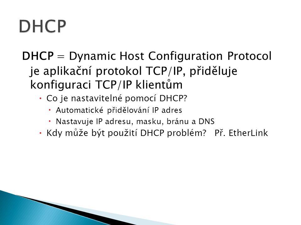 DHCP = Dynamic Host Configuration Protocol je aplikační protokol TCP/IP, přiděluje konfiguraci TCP/IP klientům  Co je nastavitelné pomocí DHCP.
