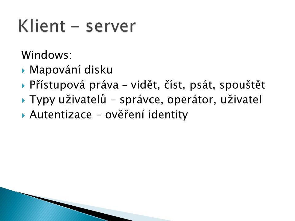 Windows:  Mapování disku  Přístupová práva – vidět, číst, psát, spouštět  Typy uživatelů – správce, operátor, uživatel  Autentizace – ověření identity