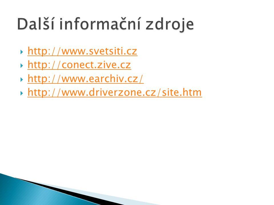  http://www.svetsiti.cz http://www.svetsiti.cz  http://conect.zive.cz http://conect.zive.cz  http://www.earchiv.cz/ http://www.earchiv.cz/  http://www.driverzone.cz/site.htm http://www.driverzone.cz/site.htm