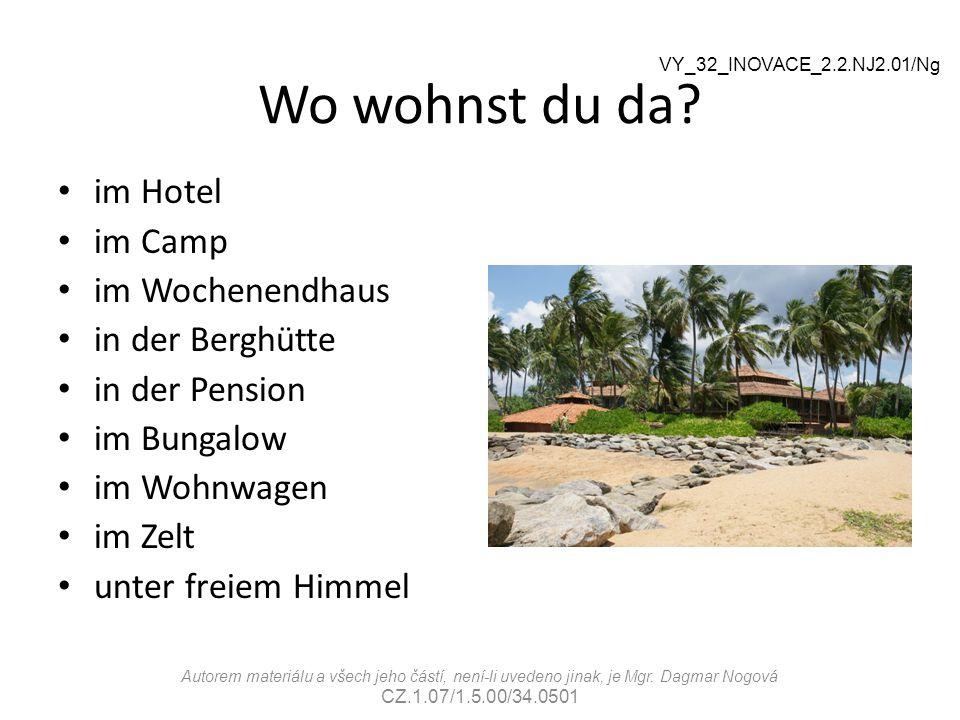 Wo wohnst du da? im Hotel im Camp im Wochenendhaus in der Berghütte in der Pension im Bungalow im Wohnwagen im Zelt unter freiem Himmel VY_32_INOVACE_