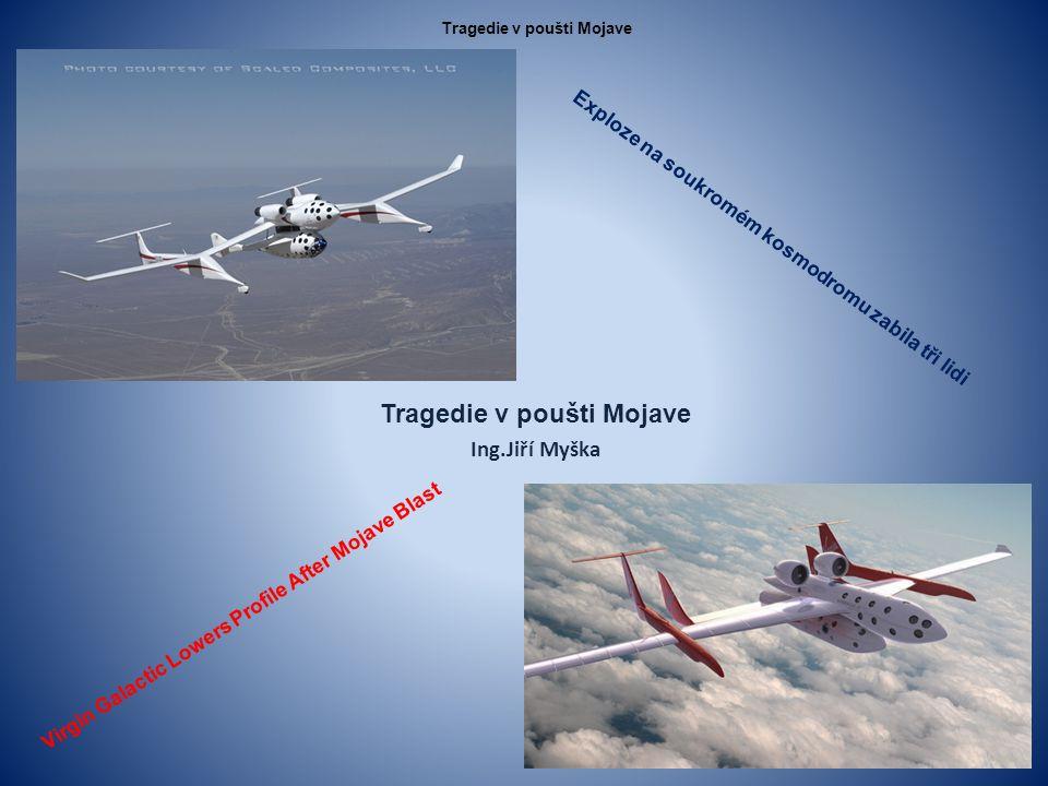 Tragedie v poušti Mojave Ing.Jiří Myška Exploze na soukromém kosmodromu zabila tři lidi Virgin Galactic Lowers Profile After Mojave Blast