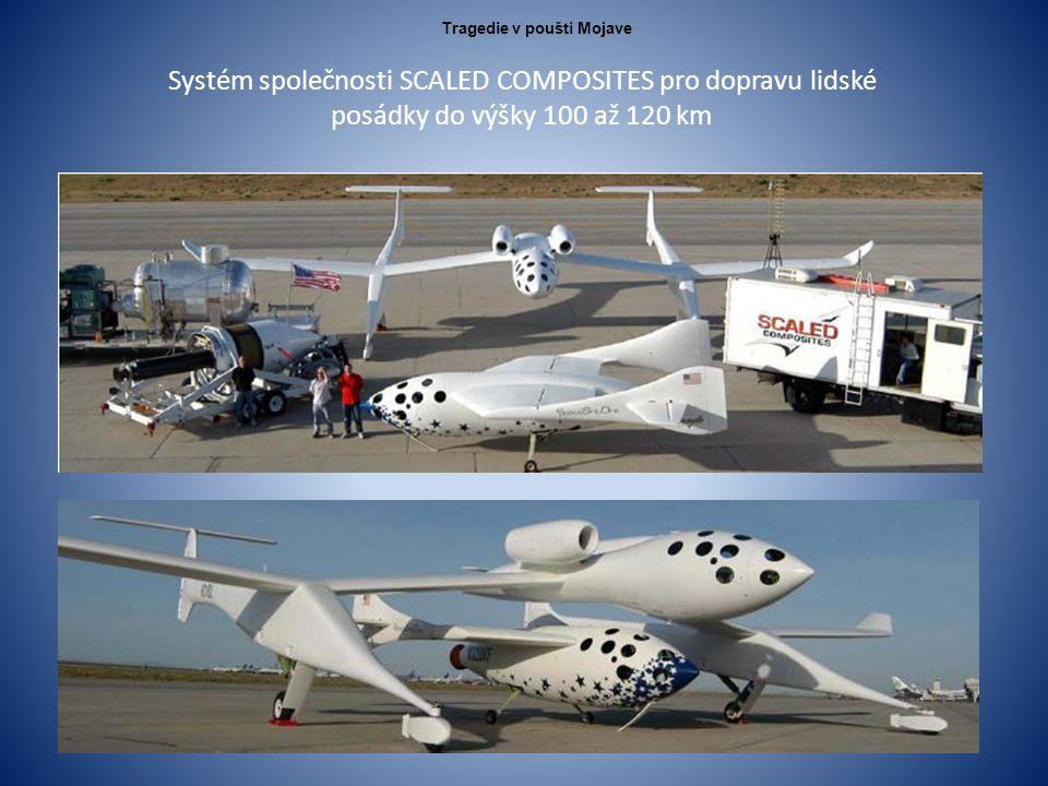 Systém společnosti SCALED COMPOSITES pro dopravu lidské posádky do výšky 100 až 120 km Tragedie v poušti Mojave