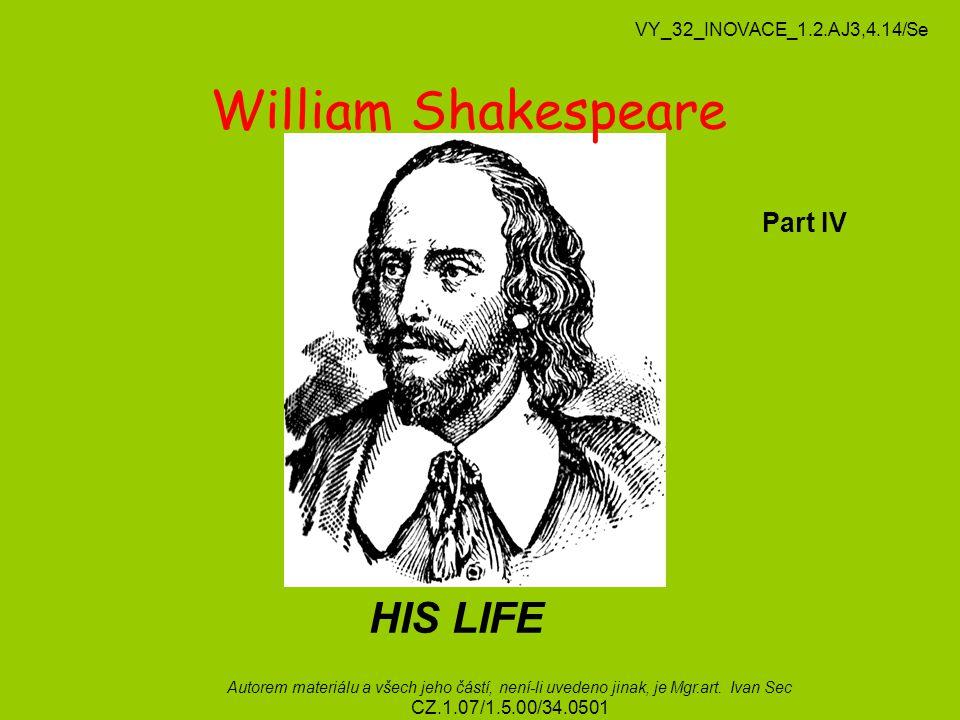 William Shakespeare VY_32_INOVACE_1.2.AJ3,4.14/Se Part IV Autorem materiálu a všech jeho částí, není-li uvedeno jinak, je Mgr.art.