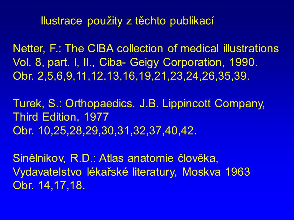 Ilustrace použity z těchto publikací Netter, F.: The CIBA collection of medical illustrations Vol.