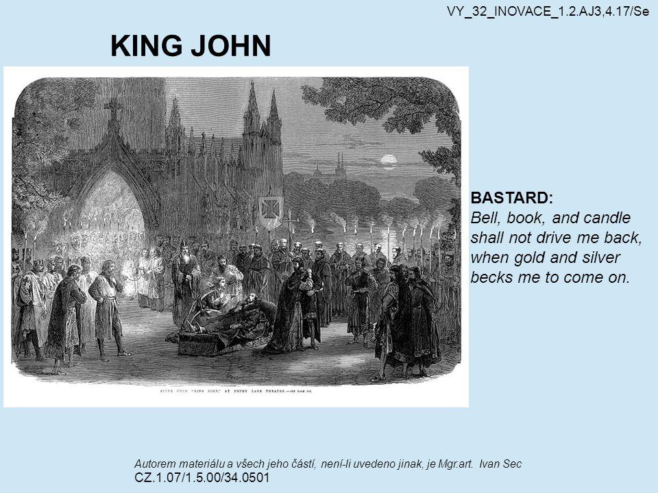 KING JOHN Autorem materiálu a všech jeho částí, není-li uvedeno jinak, je Mgr.art. Ivan Sec CZ.1.07/1.5.00/34.0501 VY_32_INOVACE_1.2.AJ3,4.17/Se BASTA