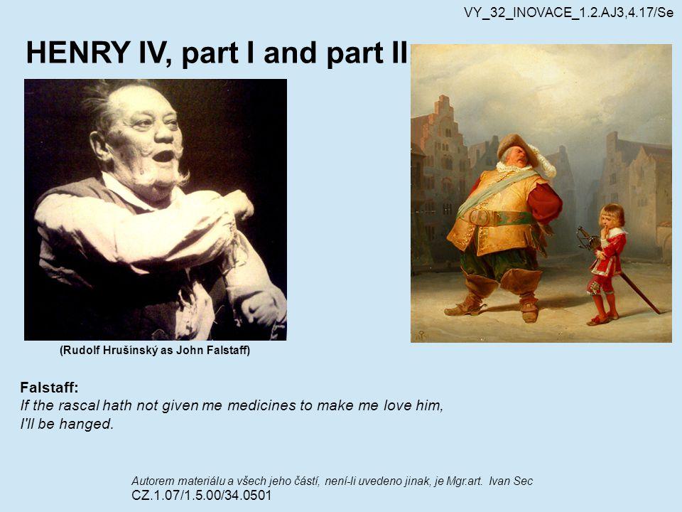 HENRY IV, part I and part II (Rudolf Hrušínský as John Falstaff) Autorem materiálu a všech jeho částí, není-li uvedeno jinak, je Mgr.art. Ivan Sec CZ.
