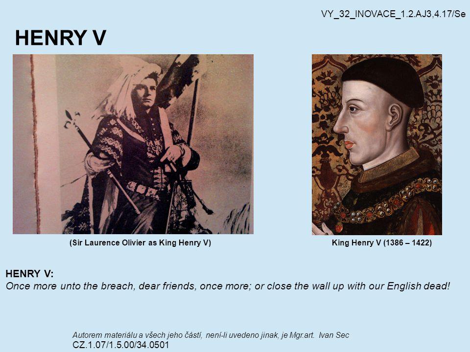HENRY V (Sir Laurence Olivier as King Henry V) Autorem materiálu a všech jeho částí, není-li uvedeno jinak, je Mgr.art. Ivan Sec CZ.1.07/1.5.00/34.050