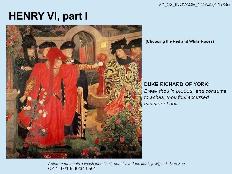 HENRY VI, part I Autorem materiálu a všech jeho částí, není-li uvedeno jinak, je Mgr.art. Ivan Sec CZ.1.07/1.5.00/34.0501 VY_32_INOVACE_1.2.AJ3,4.17/S