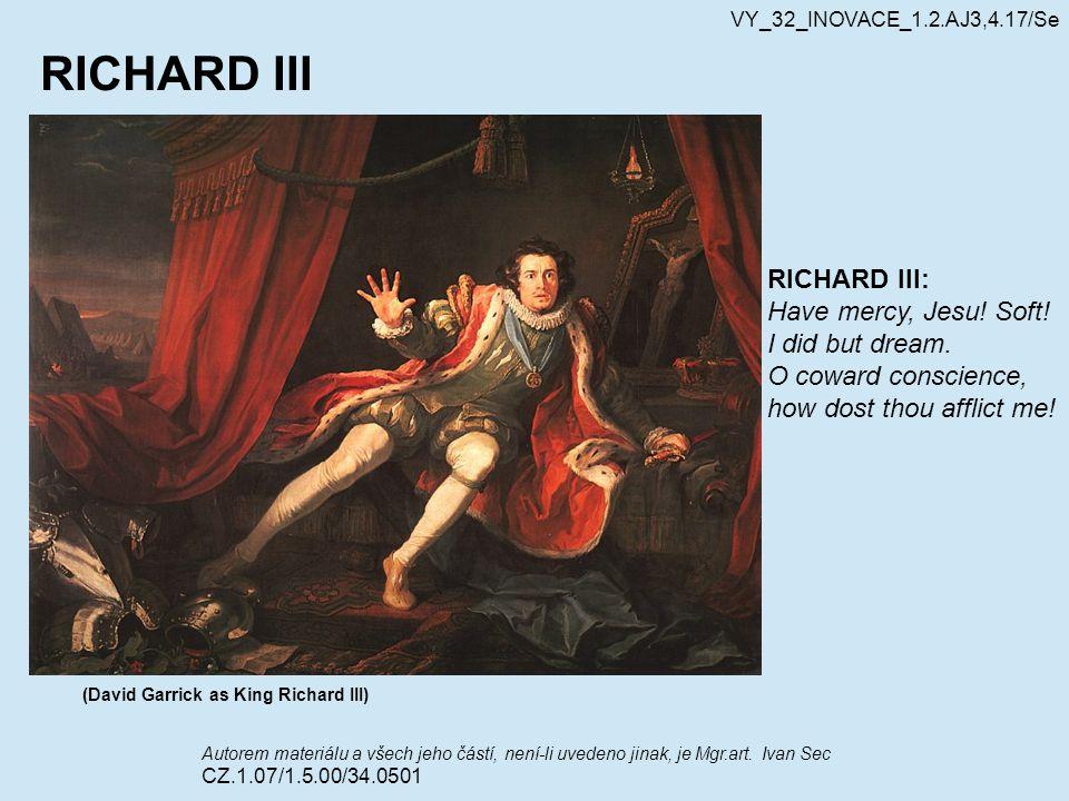 (David Garrick as King Richard III) RICHARD III Autorem materiálu a všech jeho částí, není-li uvedeno jinak, je Mgr.art. Ivan Sec CZ.1.07/1.5.00/34.05