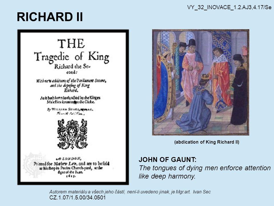 RICHARD II Autorem materiálu a všech jeho částí, není-li uvedeno jinak, je Mgr.art. Ivan Sec CZ.1.07/1.5.00/34.0501 VY_32_INOVACE_1.2.AJ3,4.17/Se (abd