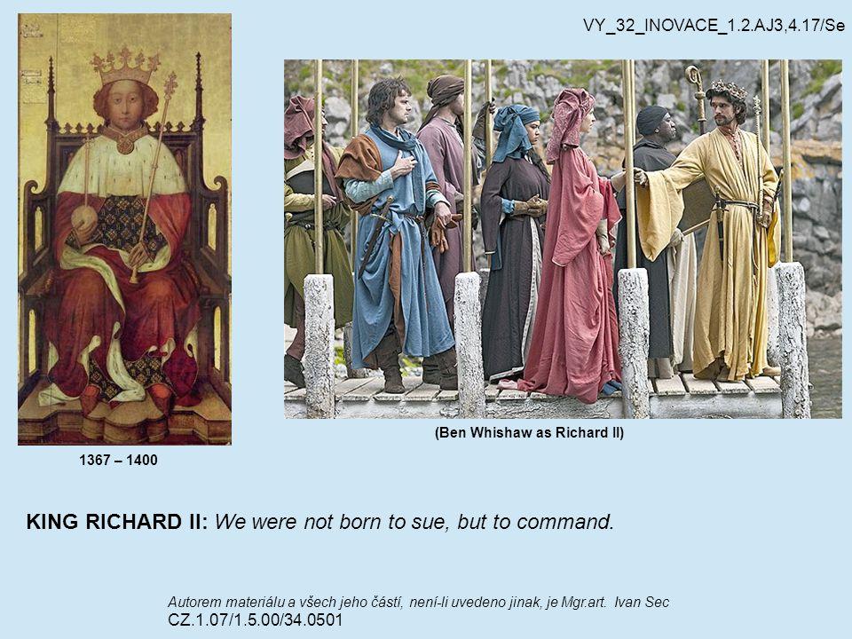(Ben Whishaw as Richard II) VY_32_INOVACE_1.2.AJ3,4.17/Se Autorem materiálu a všech jeho částí, není-li uvedeno jinak, je Mgr.art. Ivan Sec CZ.1.07/1.