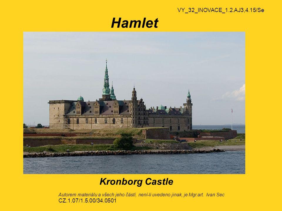 VY_32_INOVACE_1.2.AJ3,4.15/Se Hamlet Kronborg Castle Autorem materiálu a všech jeho částí, není-li uvedeno jinak, je Mgr.art.
