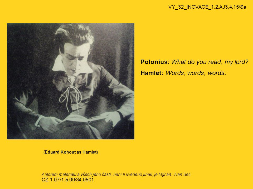 VY_32_INOVACE_1.2.AJ3,4.15/Se Polonius: What do you read, my lord.