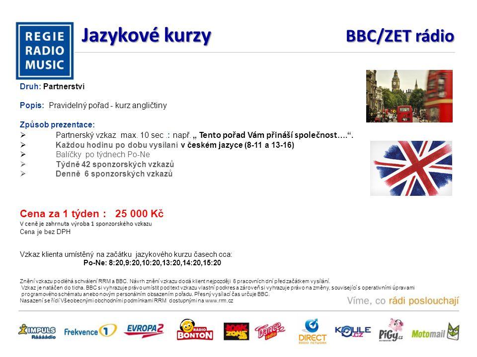 Jazykové kurzy BBC/ZET rádio Druh: Partnerství Popis: Pravidelný pořad - kurz angličtiny Způsob prezentace:  Partnerský vzkaz max.