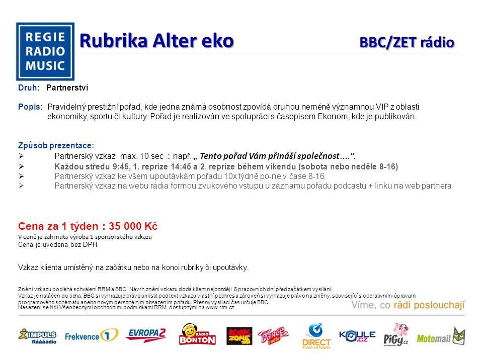 Rubrika Alter eko BBC/ZET rádio Druh: Partnerství Popis: Pravidelný prestižní pořad, kde jedna známá osobnost zpovídá druhou neméně významnou VIP z oblasti ekonomiky, sportu či kultury.