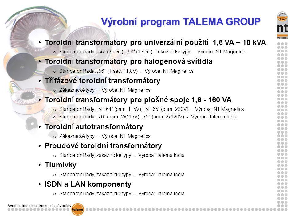"""Výrobce toroidních komponentů značky Výrobní program TALEMA GROUP Toroidní transformátory pro univerzální použití 1,6 VA – 10 kVA o Standardní řady: """"55 (2 sec.), """"58 (1 sec.), zákaznické typy - Výroba: NT Magnetics Toroidní transformátory pro halogenová svítidla o Standardní řada: """"56 (1 sec."""