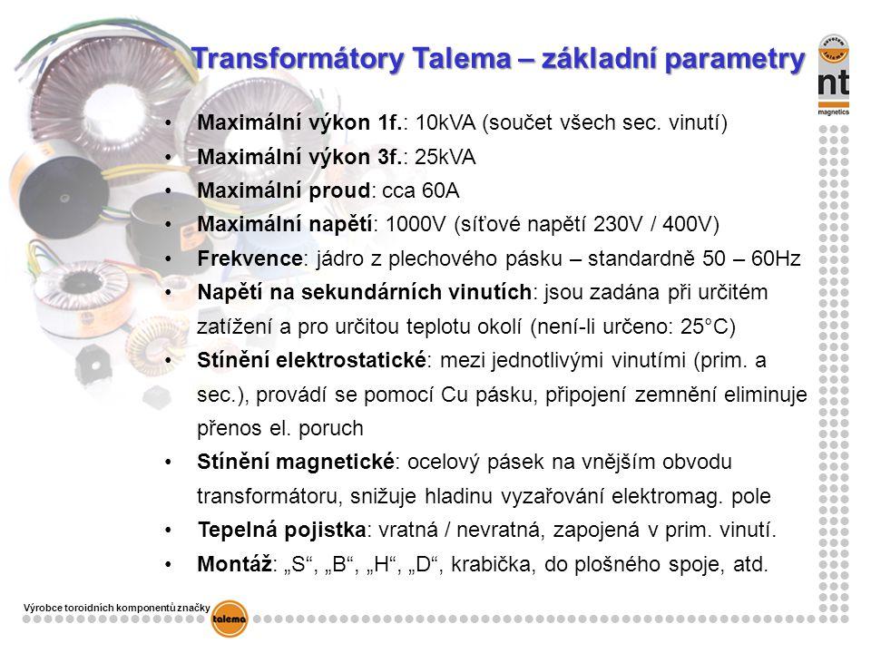 Výrobce toroidních komponentů značky Transformátory Talema – základní parametry Maximální výkon 1f.: 10kVA (součet všech sec. vinutí) Maximální výkon