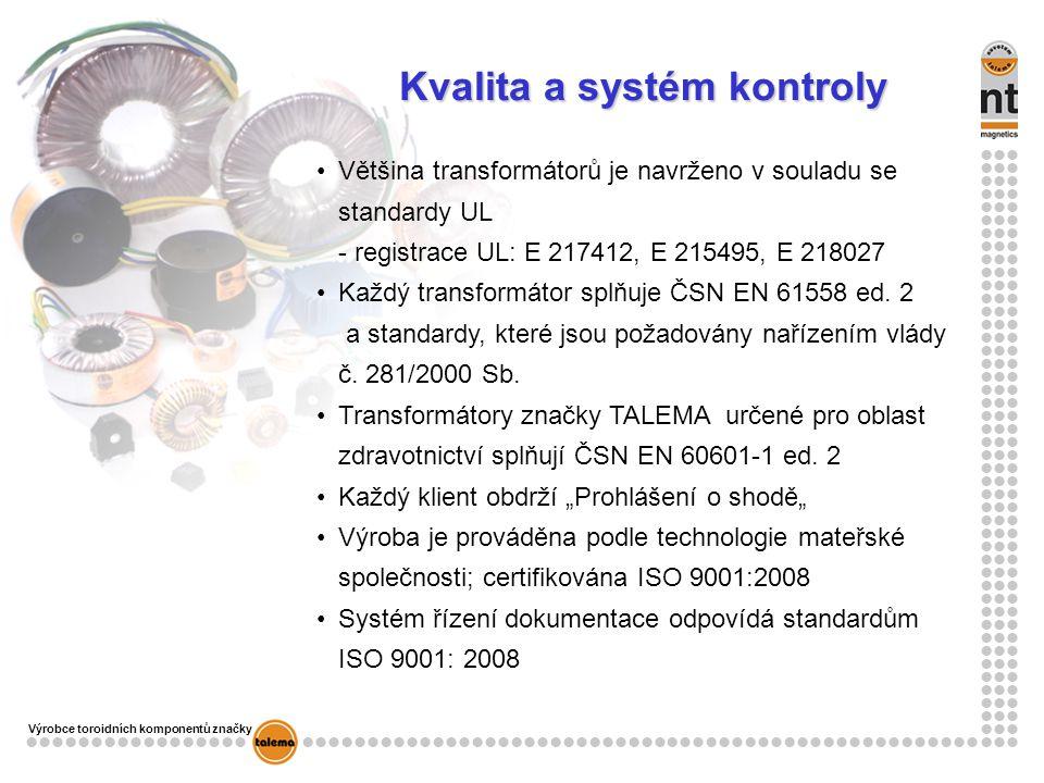 Kvalita a systém kontroly Většina transformátorů je navrženo v souladu se standardy UL - registrace UL: E 217412, E 215495, E 218027 Každý transformátor splňuje ČSN EN 61558 ed.