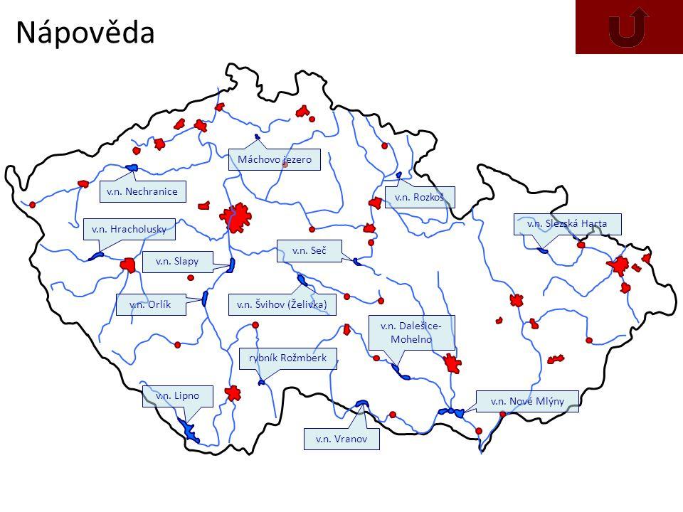 Nápověda v.n. Nechranice v.n. Dalešice- Mohelno v.n. Slezská Harta v.n. Slapy v.n. Seč v.n. Orlík v.n. Švihov (Želivka) v.n. Vranov rybník Rožmberk v.