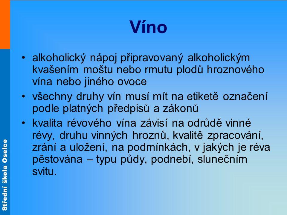 Střední škola Oselce Víno alkoholický nápoj připravovaný alkoholickým kvašením moštu nebo rmutu plodů hroznového vína nebo jiného ovoce všechny druhy