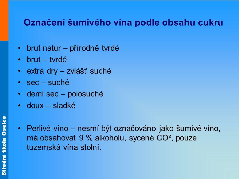 Označení šumivého vína podle obsahu cukru brut natur – přírodně tvrdé brut – tvrdé extra dry – zvlášť suché sec – suché demi sec – polosuché doux – sl