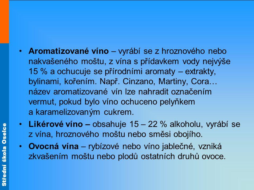 Aromatizované víno – vyrábí se z hroznového nebo nakvašeného moštu, z vína s přídavkem vody nejvýše 15 % a ochucuje se přírodními aromaty – extrakty,