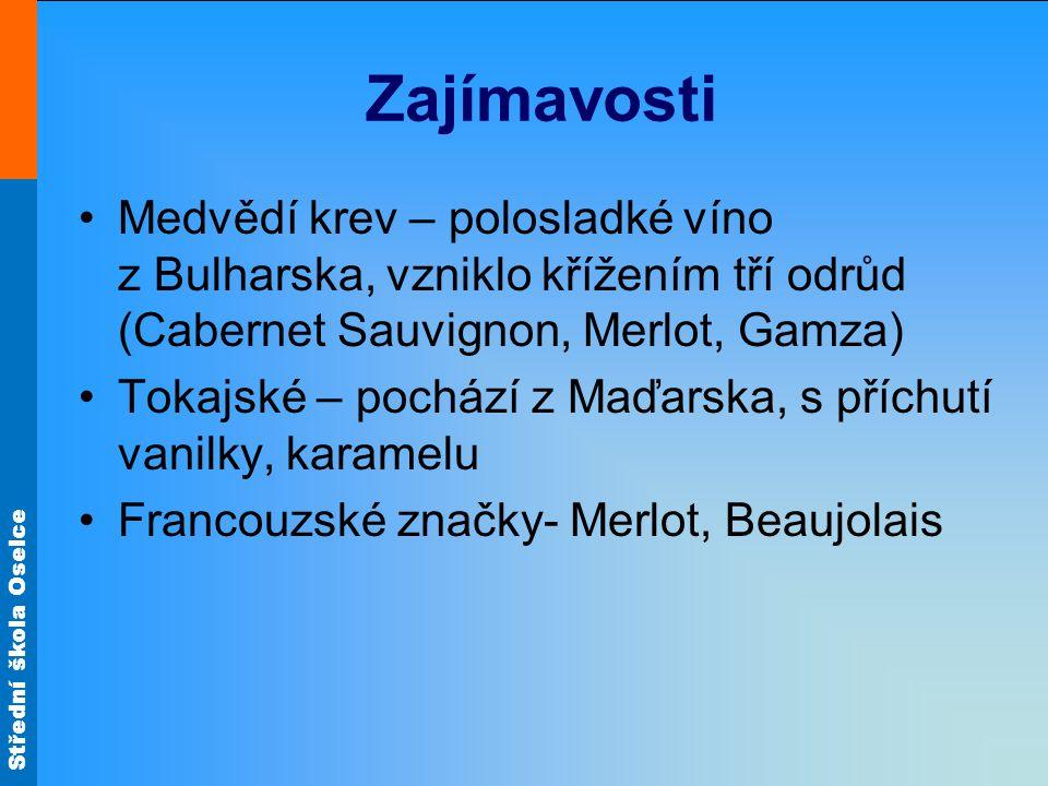 Zajímavosti Medvědí krev – polosladké víno z Bulharska, vzniklo křížením tří odrůd (Cabernet Sauvignon, Merlot, Gamza) Tokajské – pochází z Maďarska,
