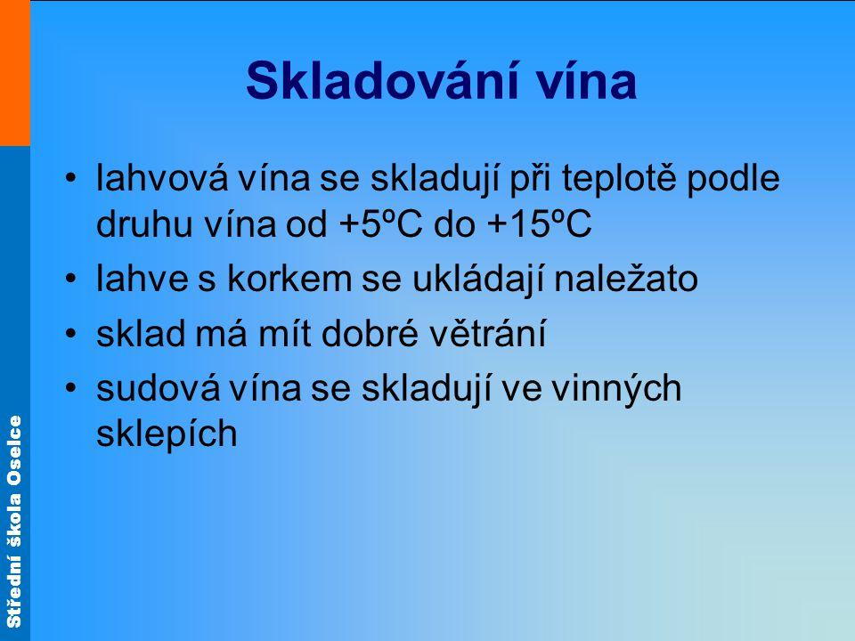 Skladování vína lahvová vína se skladují při teplotě podle druhu vína od +5ºC do +15ºC lahve s korkem se ukládají naležato sklad má mít dobré větrání