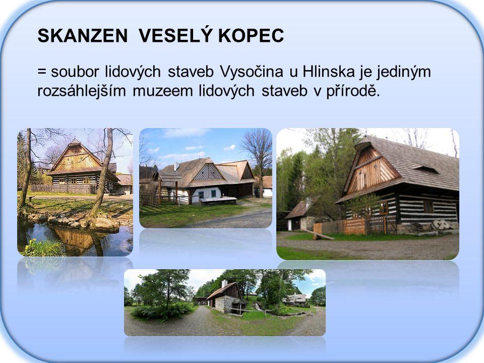 SKANZEN VESELÝ KOPEC = soubor lidových staveb Vysočina u Hlinska je jediným rozsáhlejším muzeem lidových staveb v přírodě.