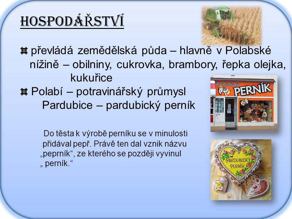 HOSPODÁ Ř STVÍ převládá zemědělská půda – hlavně v Polabské nížině – obilniny, cukrovka, brambory, řepka olejka, kukuřice Polabí – potravinářský průmysl Pardubice – pardubický perník Do těsta k výrobě perníku se v minulosti přidával pepř.