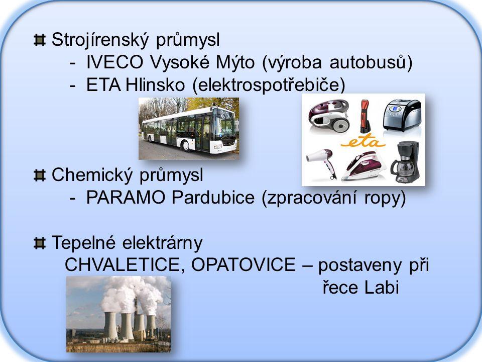Strojírenský průmysl - IVECO Vysoké Mýto (výroba autobusů) - ETA Hlinsko (elektrospotřebiče) Chemický průmysl - PARAMO Pardubice (zpracování ropy) Tepelné elektrárny CHVALETICE, OPATOVICE – postaveny při řece Labi