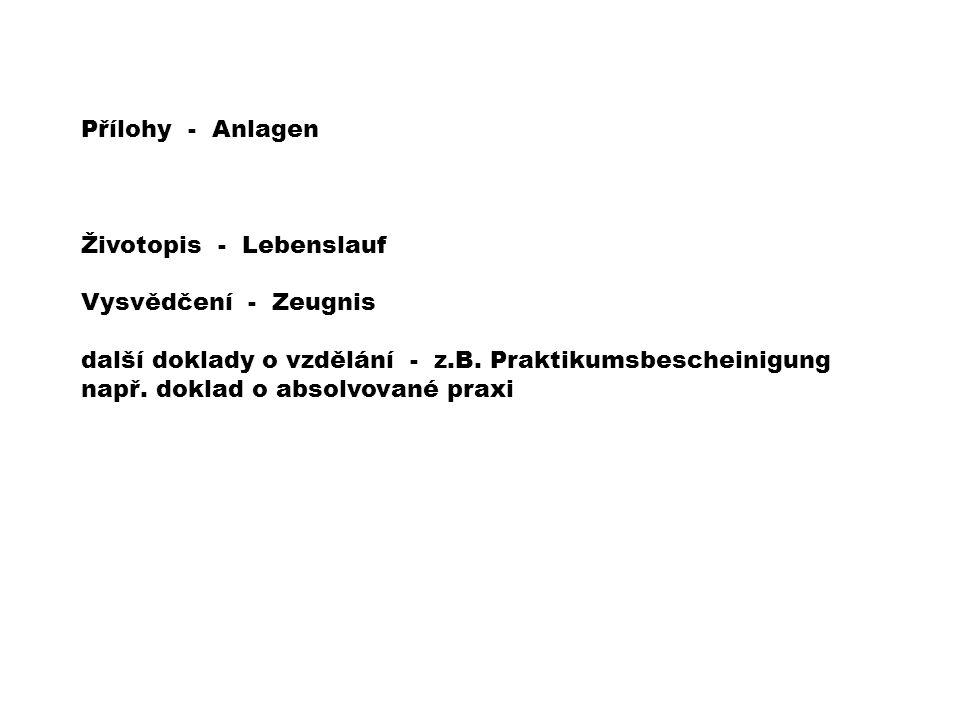 Přílohy - Anlagen Životopis - Lebenslauf Vysvědčení - Zeugnis další doklady o vzdělání - z.B.