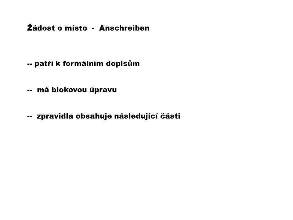 Žádost o místo - Anschreiben -- patří k formálním dopisům -- má blokovou úpravu -- zpravidla obsahuje následující části