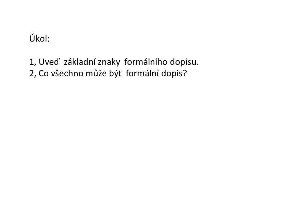 Úkol: 1, Uveď základní znaky formálního dopisu. 2, Co všechno může být formální dopis