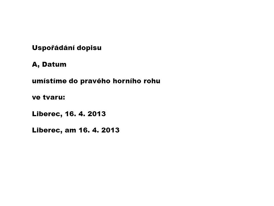 Uspořádání dopisu A, Datum umístíme do pravého horního rohu ve tvaru: Liberec, 16.