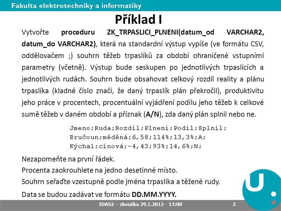 Příklad I Vytvořte proceduru ZK_TRPASLICI_PLNENI(datum_od VARCHAR2, datum_do VARCHAR2), která na standardní výstup vypíše (ve formátu CSV, oddělovačem ;) souhrn těžeb trpaslíků za období ohraničené vstupními parametry (včetně).