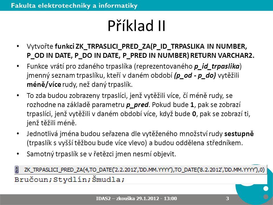 Příklad II Vytvořte funkci ZK_TRPASLICI_PRED_ZA(P_ID_TRPASLIKA IN NUMBER, P_OD IN DATE, P_DO IN DATE, P_PRED IN NUMBER) RETURN VARCHAR2.