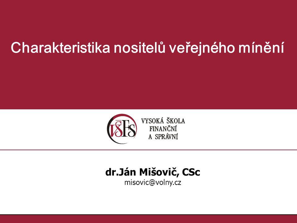 1.1. Charakteristika nositelů veřejného mínění dr.Ján Mišovič, CSc misovic@volny.cz