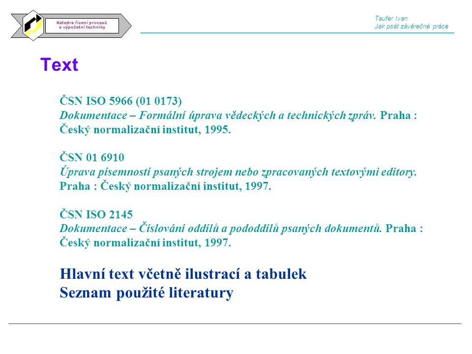 Text Katedra řízení procesů a výpočetní techniky ČSN ISO 5966 (01 0173) Dokumentace – Formální úprava vědeckých a technických zpráv. Praha : Český nor