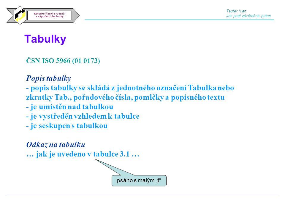 Tabulky Katedra řízení procesů a výpočetní techniky ČSN ISO 5966 (01 0173) Popis tabulky - popis tabulky se skládá z jednotného označení Tabulka nebo