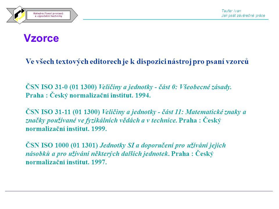 Vzorce Katedra řízení procesů a výpočetní techniky Ve všech textových editorech je k dispozici nástroj pro psaní vzorců ČSN ISO 31-0 (01 1300) Veličin