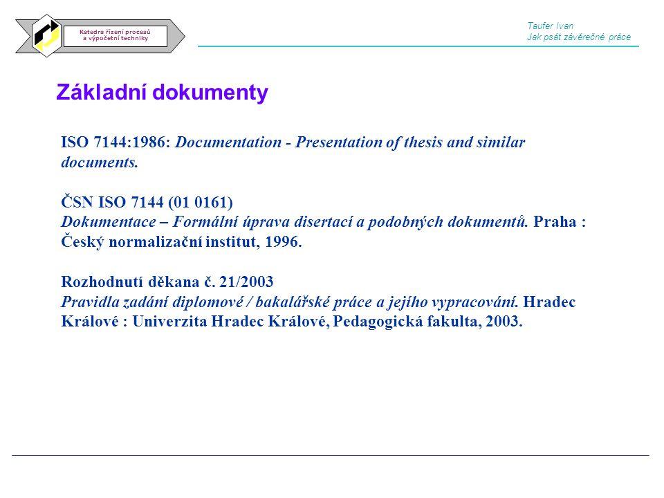 Základní dokumenty Katedra řízení procesů a výpočetní techniky ISO 7144:1986: Documentation - Presentation of thesis and similar documents. ČSN ISO 71