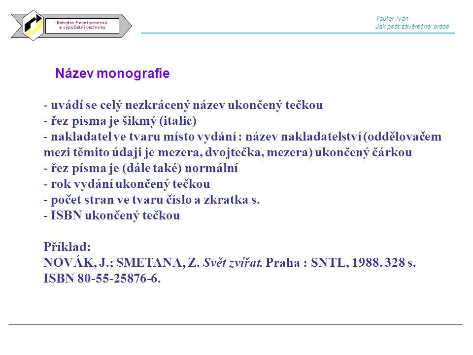 Název monografie Katedra řízení procesů a výpočetní techniky - uvádí se celý nezkrácený název ukončený tečkou - řez písma je šikmý (italic) - nakladat