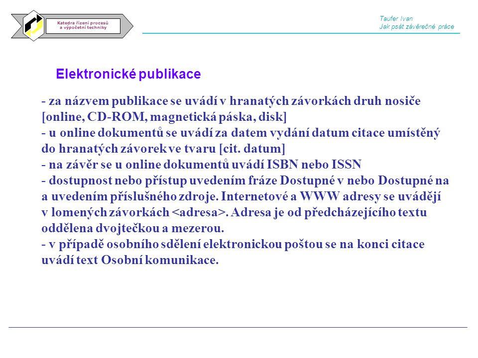 Elektronické publikace Katedra řízení procesů a výpočetní techniky - za názvem publikace se uvádí v hranatých závorkách druh nosiče [online, CD-ROM, m