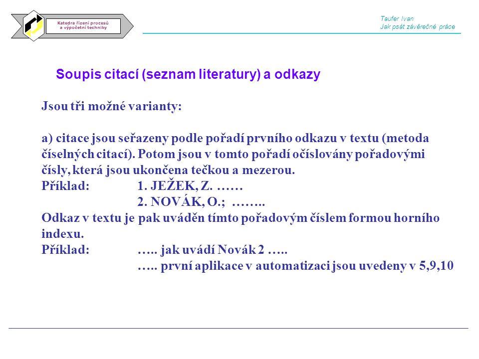 Soupis citací (seznam literatury) a odkazy Katedra řízení procesů a výpočetní techniky Jsou tři možné varianty: a) citace jsou seřazeny podle pořadí p