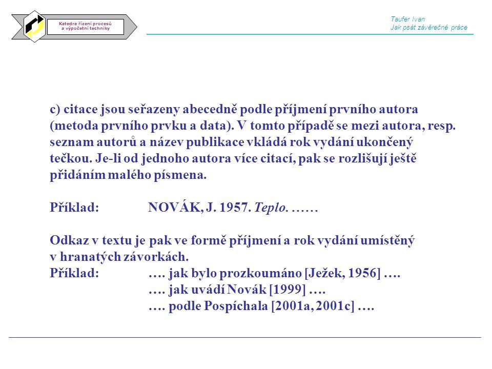 Katedra řízení procesů a výpočetní techniky c) citace jsou seřazeny abecedně podle příjmení prvního autora (metoda prvního prvku a data). V tomto příp