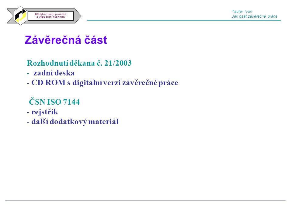 Závěrečná část Katedra řízení procesů a výpočetní techniky Rozhodnutí děkana č. 21/2003 - zadní deska - CD ROM s digitální verzi závěrečné práce ČSN I