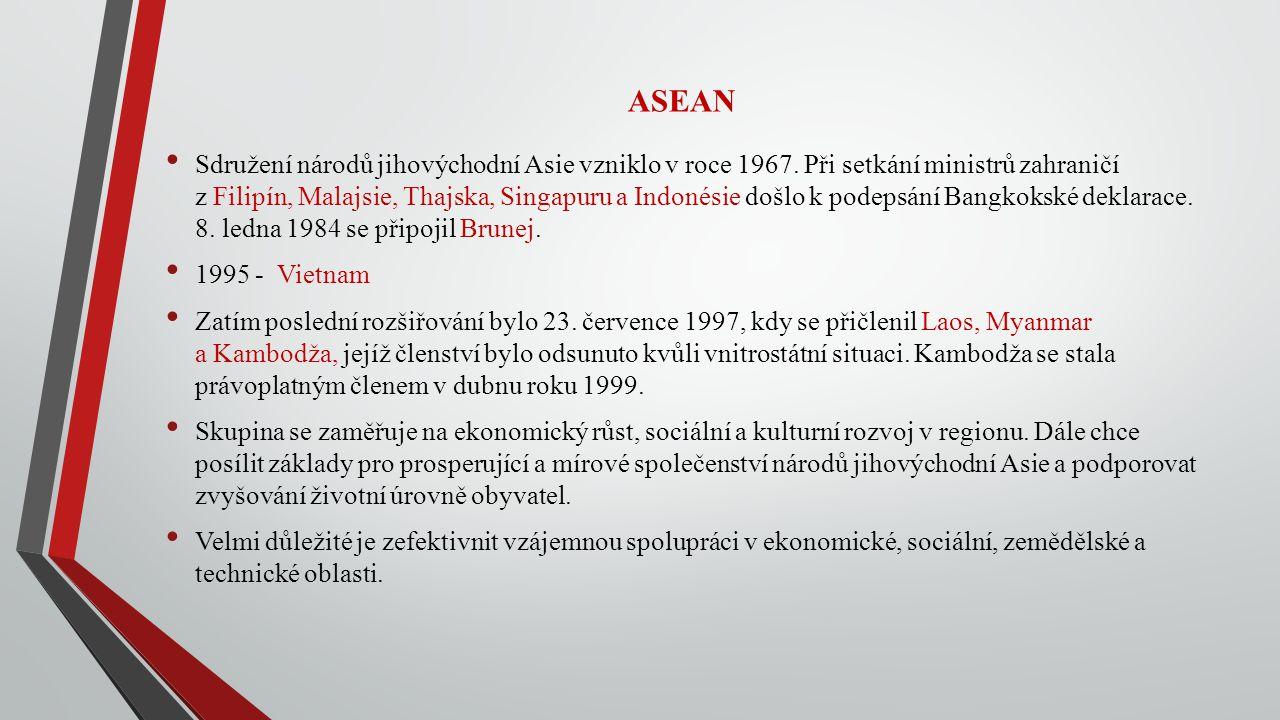ASEAN Sdružení národů jihovýchodní Asie vzniklo v roce 1967. Při setkání ministrů zahraničí z Filipín, Malajsie, Thajska, Singapuru a Indonésie došlo