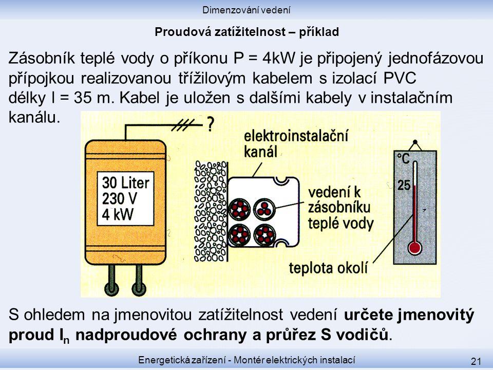 Dimenzování vedení Energetická zařízení - Montér elektrických instalací 21 Zásobník teplé vody o příkonu P = 4kW je připojený jednofázovou přípojkou r