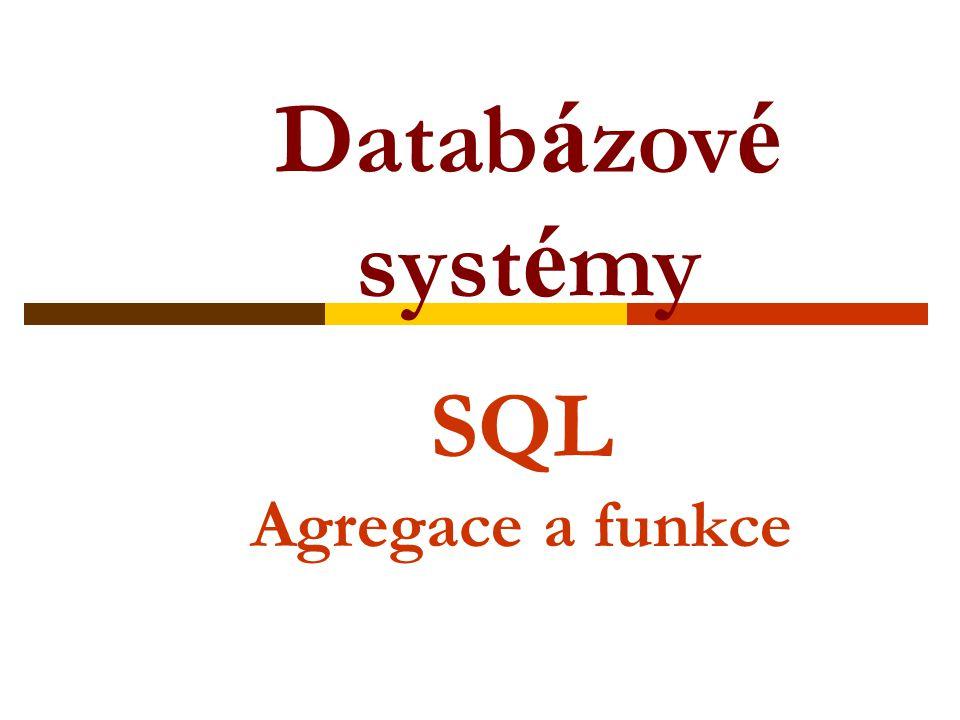 SQL Agregace a funkce Datab á zov é syst é my